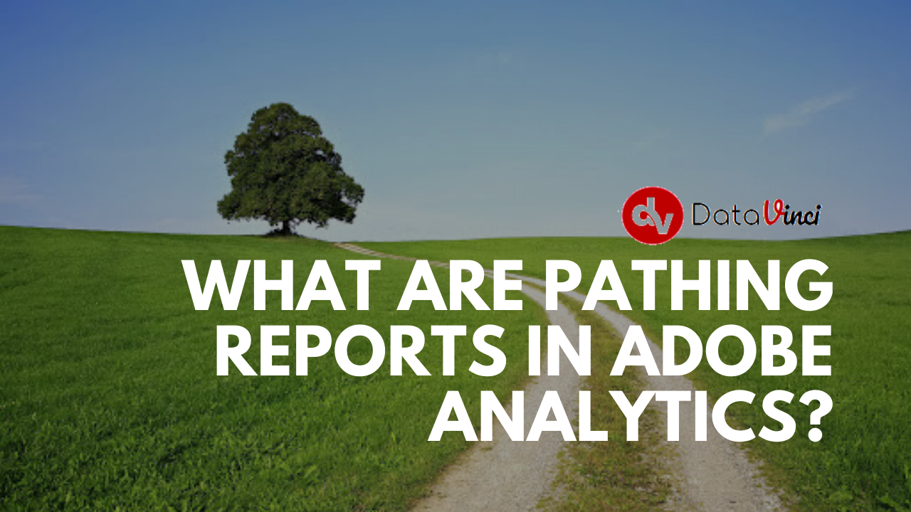 props and eVars | What are pathing reports in Adobe Analytics?